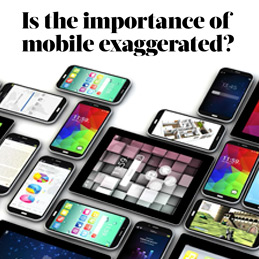 Is the importance of mobile exaggerated?